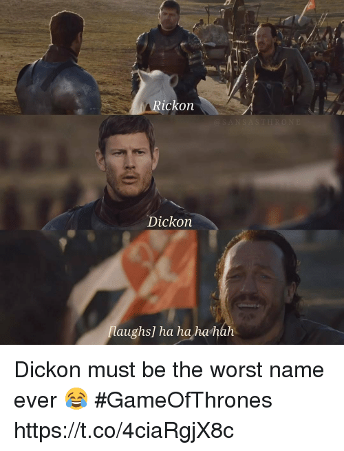 The Worst, Gameofthrones, and Name: Rickon  Dickon  laughs] ha hahahah Dickon must be the worst name ever 😂 #GameOfThrones https://t.co/4ciaRgjX8c