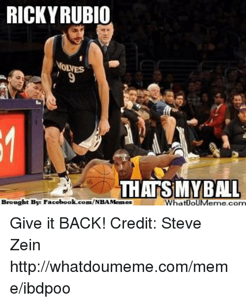Facebook, Meme, and Nba: RICKY RUBIO  ONES  THATS MY BALL  Brought Bye Facebook com/NBAMemes  What puMeme.com Give it BACK! Credit: Steve Zein  http://whatdoumeme.com/meme/ibdpoo