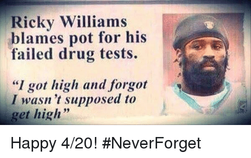 "Drugs, Nfl, and Happy: Ricky Williams  blames pot for his  failed drug tests.  ""I got high and forgot  I wasn't supposed to  get high Happy 4/20! #NeverForget"