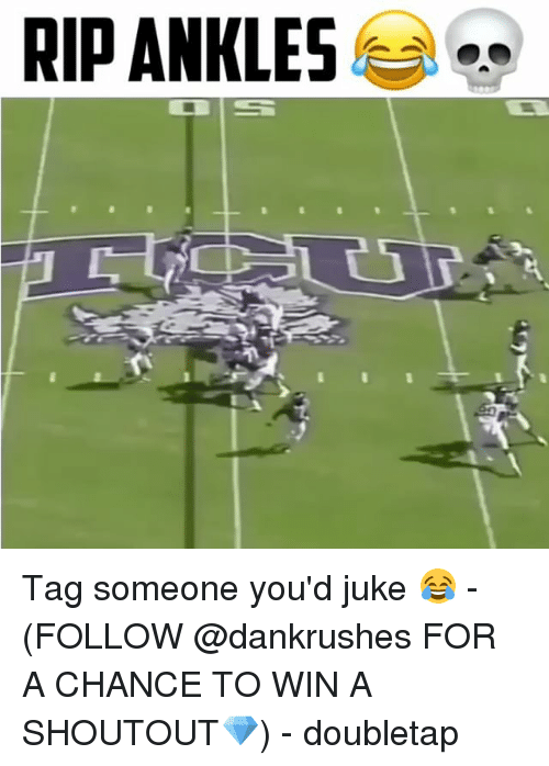Memes, 🤖, and Following: RIDANKLES Tag someone you'd juke 😂 - (FOLLOW @dankrushes FOR A CHANCE TO WIN A SHOUTOUT💎) - doubletap