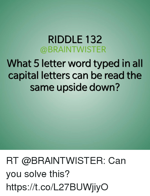 Riddle 132 What 5 Letter Word Typed In All Capital Letters Can Be