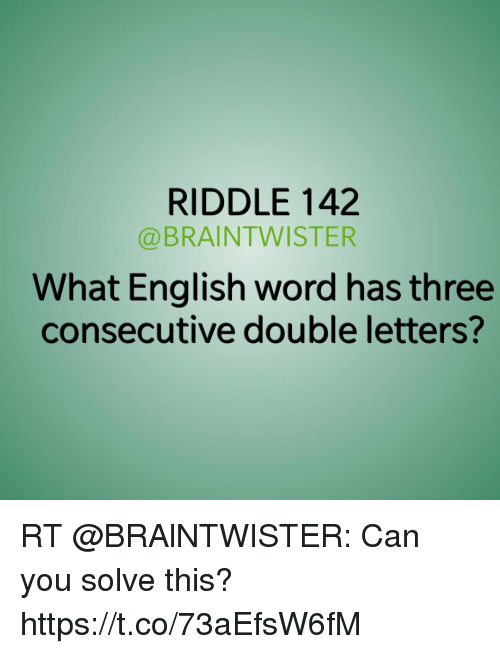 Riddle 142 What English Word Has Three Consecutive Double Letters