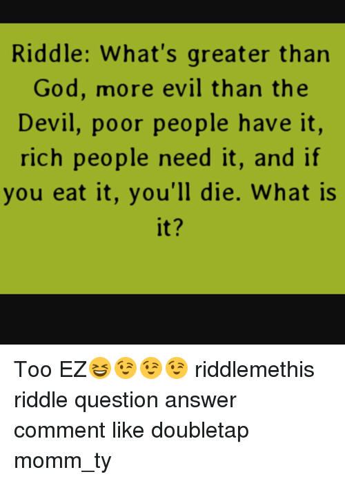 Riddle Poor Have It The Rich Need It