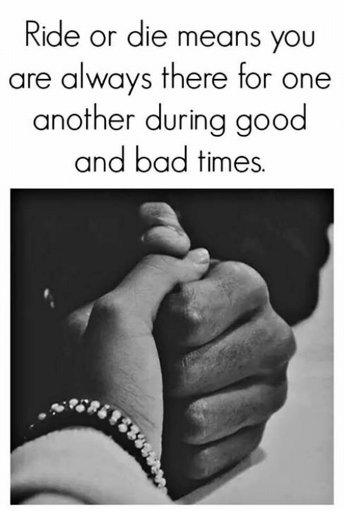 Ride Or Die Means You Are Always There For One Another During Good
