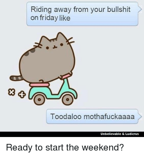 riding away from your bullshit on friday like toodaloo mothafuckaaaa 5258280 ✅ 25 best memes about riding away from your bullshit like