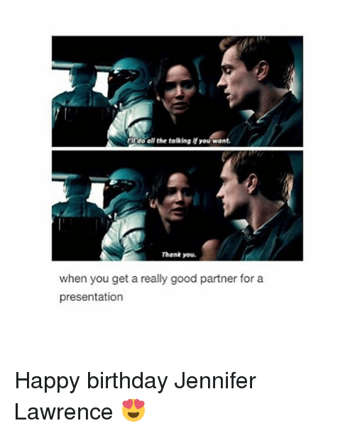 Birthday, Jennifer Lawrence, and Happy Birthday: rido all the talking you want.  Thank you.  when you get a really good partner for a  presentation Happy birthday Jennifer Lawrence 😍
