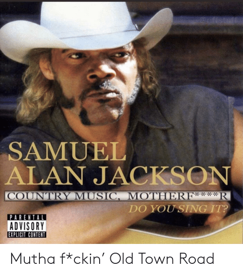 Samuel Alan Jackson Country Music Motherf R Do You Sing It