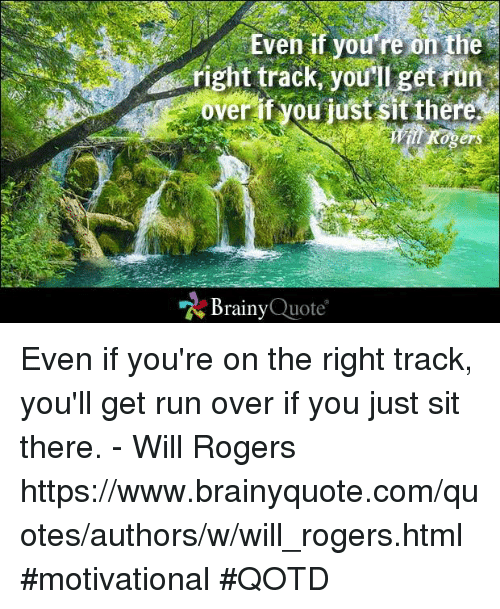 Right Track Youll Getrun Over If You Just Sit There Rogers Brainy