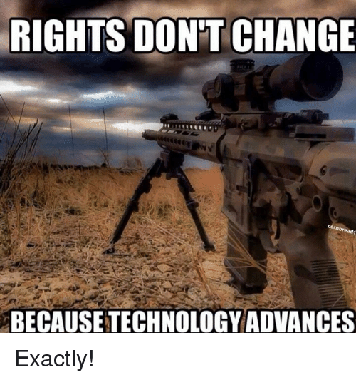 Memes, Change, and 🤖: RIGHTS DONT CHANGE  BECAUSETECHNOLOGY ADVANCES Exactly!