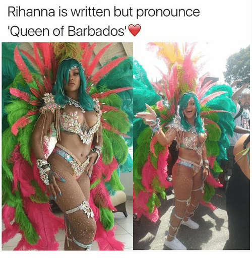 Memes, Rihanna, and Queen: Rihanna is written but pronounce  Queen of Barbados