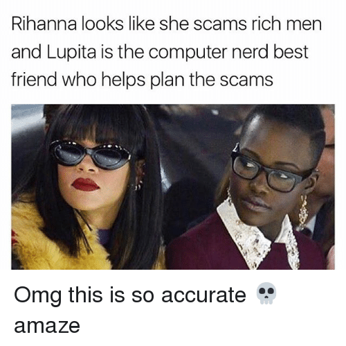 rihanna looks like she scams rich men and lupita is 20641895 rihanna looks like she scams rich men and lupita is the computer