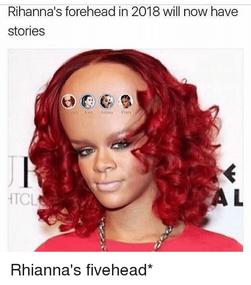 rihannas forehead in 2018 will now have stories htcl rhiannas 18807427 ✅ 25 best memes about fivehead fivehead memes