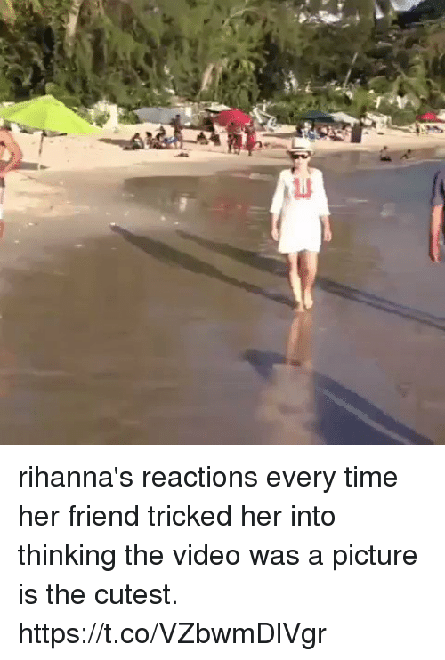 Time, Video, and Girl Memes: rihanna's reactions every time her friend tricked her into thinking the video was a picture is the cutest. https://t.co/VZbwmDlVgr