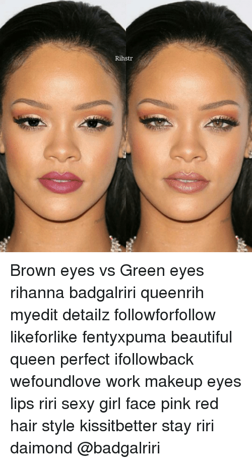 Rihstr Brown Eyes Vs Green Eyes Rihanna Badgalriri Queenrih Myedit