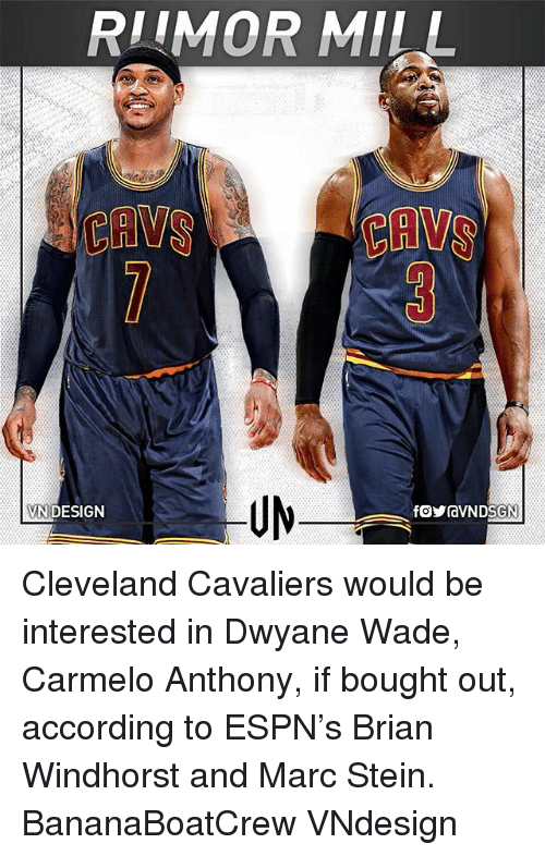 Carmelo Anthony, Cavs, and Cleveland Cavaliers: RIIMOR MILL  CAVS  CAVS  VN DESIGN Cleveland Cavaliers would be interested in Dwyane Wade, Carmelo Anthony, if bought out, according to ESPN's Brian Windhorst and Marc Stein. BananaBoatCrew VNdesign