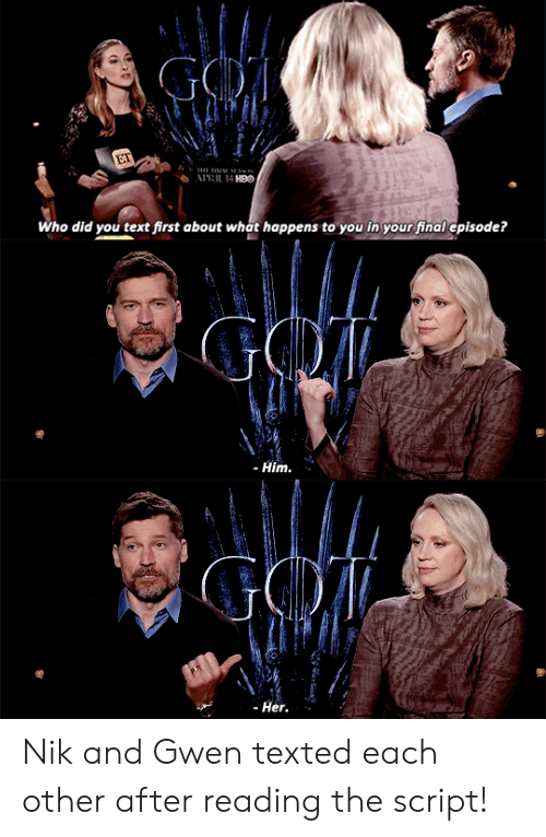 Hbo, Text, and Her: RIL 14 HBO  Who did you text first about what happens to you in your findl episode?  - Him.  - Her. Nik and Gwen texted each other after reading the script!