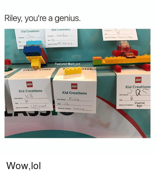 Lego, Lol, and Memes: Riley, you're a genius.  Kid Creations  Kid Creations  Featured @will ent  LEGO  LEGO  LEGO  Kid Creations  Kid Creations  Kid Creations  irst Nome  Age  Name ot Creation  First NameKTIC  Age  Name of Creation SHooTeR  Age  Normed Creation: (111 mont-  Nome ot Creation:cm Wow,lol