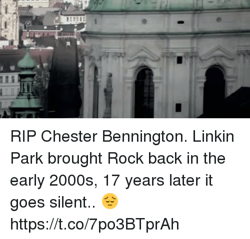 Girl Memes, 2000s, and Back: RIP Chester Bennington. Linkin Park brought Rock back in the early 2000s, 17 years later it goes silent.. 😔 https://t.co/7po3BTprAh