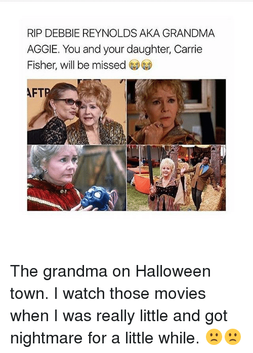 RIP DEBBIE REYNOLDS AKA GRANDMA AGGIE You and Your Daughter Carrie ...