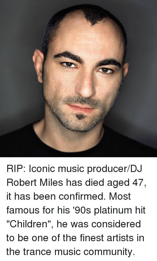 Children Community And Memes RIP Iconic Music Producer DJ Robert Miles