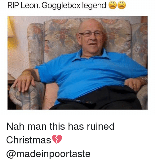 Christmas, Gg, and British: RIP Leon. Gogglebox legend GG) Nah man this has ruined Christmas💔 @madeinpoortaste