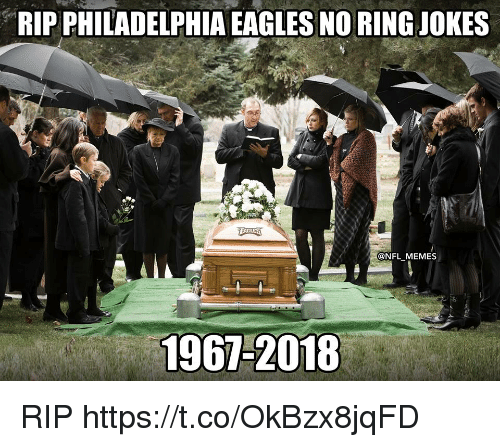 Philadelphia Eagles, Football, and Memes: RIP PHILADELPHIA EAGLES NO RING JOKES  @NFL MEMES  1961-2018 RIP https://t.co/OkBzx8jqFD