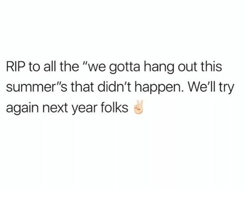 """Dank, All The, and 🤖: RIP to all the """"we gotta hang out this  summer's that didn't happen. We'll try  again next year folks"""