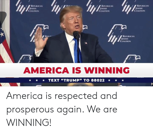 """America, Text, and Republican: RIPUBICAN  REPUBLICAN  REPUBLICAN  WISH  COALUTION  COALUTION  COALITION  REPUBLICAN  COALITION  AMERICA IS WINNING  TEXT """"TRUMP"""" TO 88022 America is respected and prosperous again. We are WINNING!"""