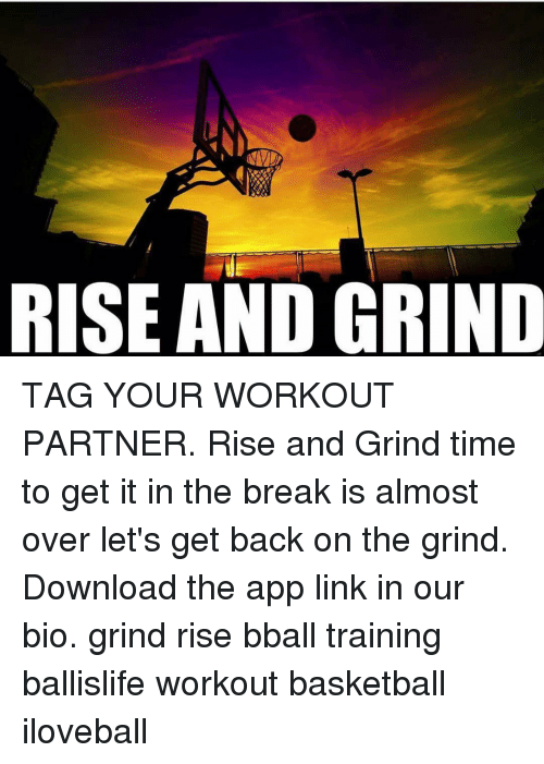 RISE AND GRIND TAG YOUR WORKOUT PARTNER Rise and Grind Time