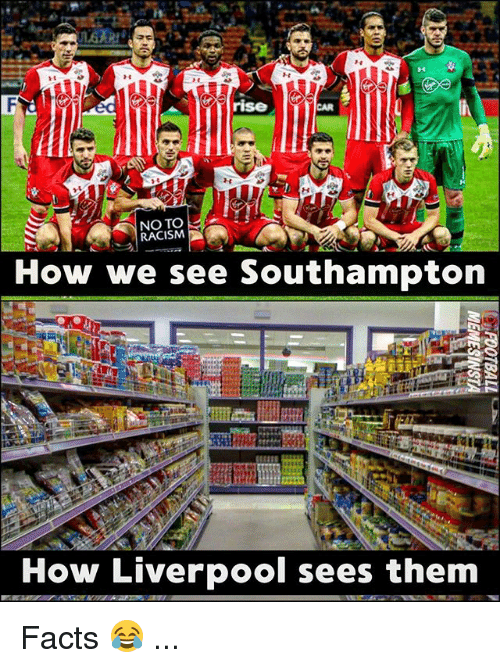 Facts, Memes, and Racism: rise  CAR  NO TO  RACISM  How we see Southampton  How Liverpool sees them Facts 😂 ...