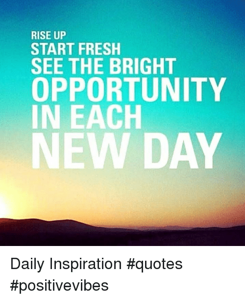 Rise Up Start Fresh See The Bright Opportunity In Each New Day Daily