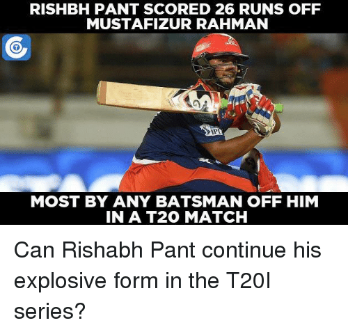 Memes, Match, and 🤖: RISHBH PANT SCORED 26 RUNS OFF  MUSTAFIZUR RAHMAN  MOST BY ANY BATSMAN OFF HIM  IN A T20 MATCH Can Rishabh Pant continue his explosive form in the T20I series?