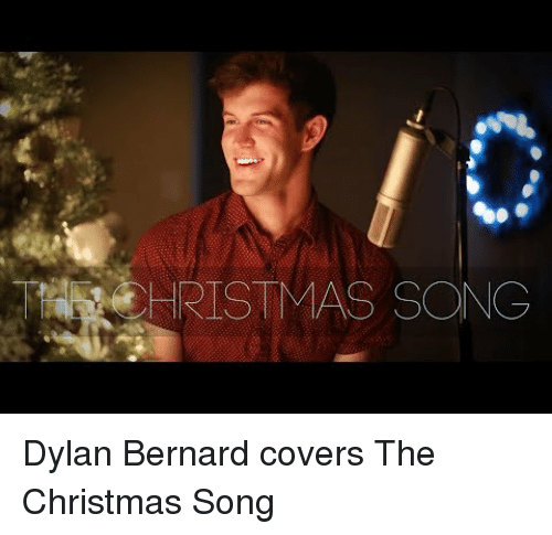 Christmas, Covers, and Song: RISTMAS SONG   Dylan Bernard covers The Christmas Song