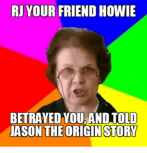 Rj Your Friend Howie Betrayed You And Told Jason The Origin Story