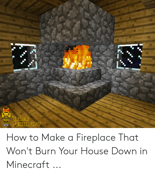 Rler Nolopy Pe How To Make A Fireplace That Won T Burn Your House
