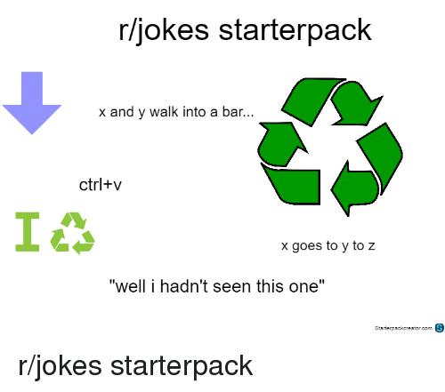 Rljokes Starterpack X And Y Walk Into A Bar Ctrlv 1 X Goes To Y