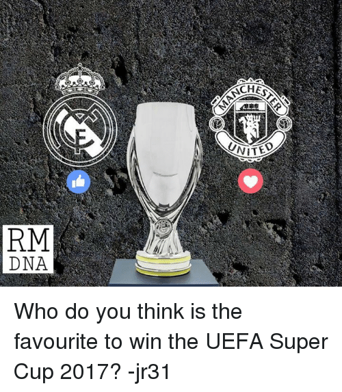 Memes, 🤖, and Super: RM  DNA Who do you think is the favourite to win the UEFA Super Cup 2017?   -jr31