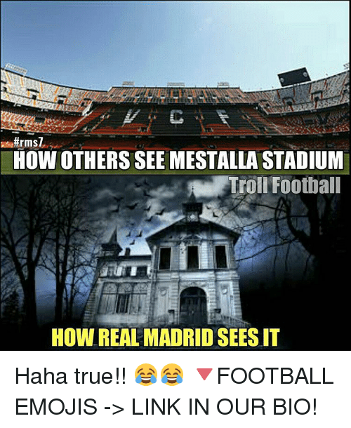 Memes, Troll, and Trolling:  #rms7  HOW OTHERS SEE MESTALLA STADIUM  A Troll Football  HOW REAL MADRIDSEESIT Haha true!! 😂😂 🔻FOOTBALL EMOJIS -> LINK IN OUR BIO!