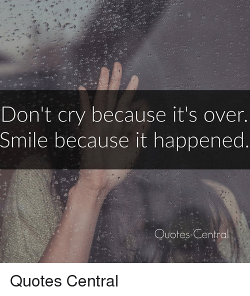 Rn Dont Cry Because Its Over Smile Because It Happened 3 Quotes