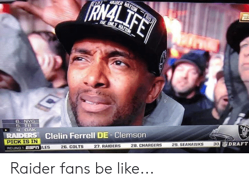 Be Like, Indianapolis Colts, and Memes: RN4  THE ONLY  6. NYG  5. TB  4. OAK  Clelin Ferrell DE-Clemson  RAIDERS  PICK IS IN  ROUND 1 EST  DRAFT  30  29. SEAHAWKS  28. CHARGERS  27. RAIDERS  26. COLTS  LES Raider fans be like...