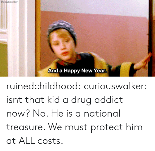 New Year's, Tumblr, and Blog: ro  And a Happy New Year ruinedchildhood: curiouswalker:  isnt that kid a drug addict now?  No. He is a national treasure.   We must protect him at ALL costs.