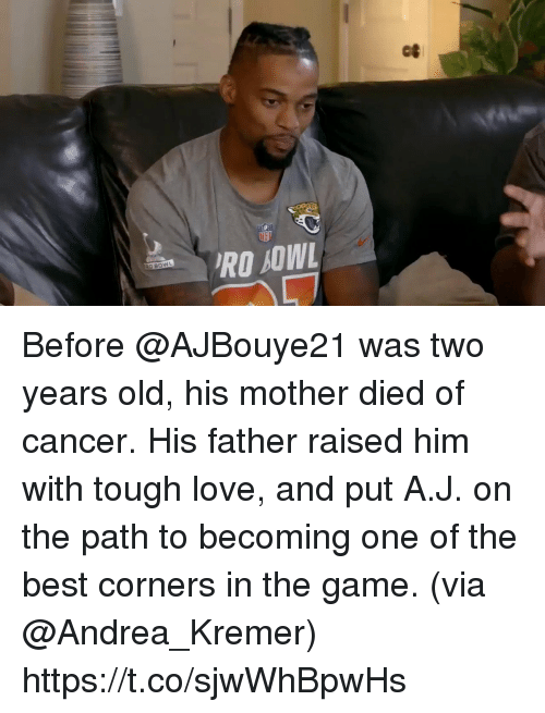 Love, Memes, and The Game: RO BOWL Before @AJBouye21 was two years old, his mother died of cancer.  His father raised him with tough love, and put A.J. on the path to becoming one of the best corners in the game. (via @Andrea_Kremer) https://t.co/sjwWhBpwHs