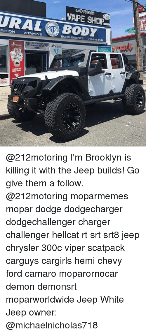 RO VAPE SHOP URALBODY RITION VITAMINS SUPPLEMENTS 718-848-8144 I'm Brooklyn Is Killing It With the Jeep Builds! Go Give Them a Follow Moparmemes Mopar Dodge ...