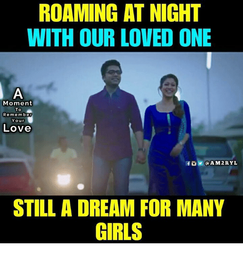 A Dream, Girls, and Love: ROAMING AT NIGHT  WITH OUR LOVED ONE  Moment  To  Remember  Your  Love  fus @AM2RYL  STILL A DREAM FOR MANY  GIRLS
