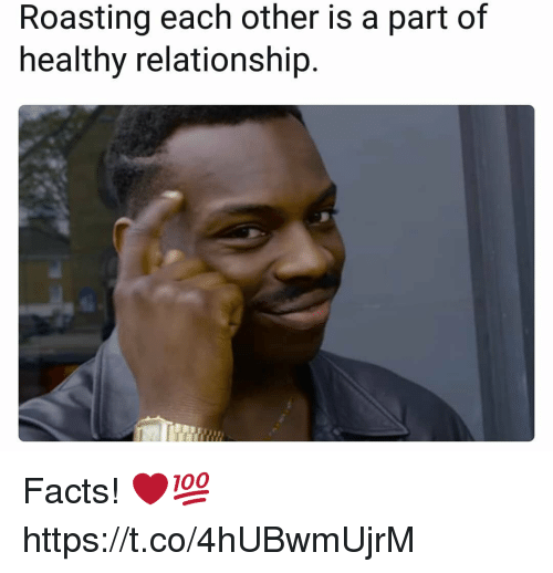 Facts, Relationship, and Each Other: Roasting each other is a part of  healthy relationship. Facts! ❤️💯 https://t.co/4hUBwmUjrM