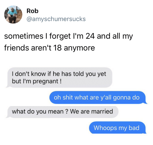 Rob Sometimes I Forget Im 24 And All My Friends Arent 18 Anymore I