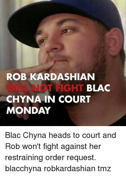 Blac Chyna, Memes, and Kardashian: ROB KARDASHIAN  WILL NOT FIGHT  CHYNA IN COURT  MONDAY  BLAC Blac Chyna heads to court and Rob won't fight against her restraining order request. blacchyna robkardashian tmz