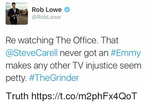 Memes, Petty, and The Office: Rob Lowe  @RobLowe  Re watching The Office. That  @SteveCarell never got an #Emmy  makes any other TV injustice seem  petty. Truth https://t.co/m2phFx4QoT