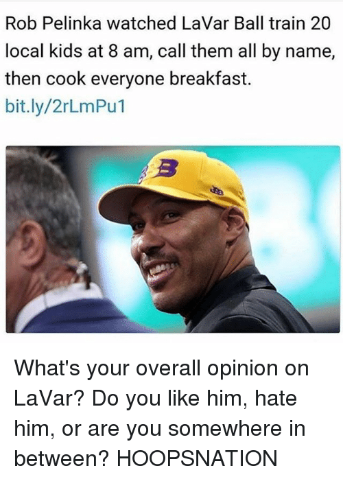 Memes, Breakfast, and Kids: Rob Pelinka watched LaVar Ball train 20  local kids at 8 am, call them all by name,  then cook everyone breakfast.  bit.ly/2rLmPu1 What's your overall opinion on LaVar? Do you like him, hate him, or are you somewhere in between? HOOPSNATION