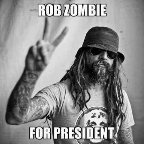 rob zombie for president 4256797 ✅ 25 best memes about rob zombie rob zombie memes